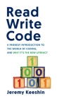 Read Write Code: A Friendly Introduction to the World of Coding, and Why It's the New Literacy Cover Image
