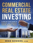 Commercial Real Estate Investing: A Step-by-Step Guide to Finding and Funding Your First Deal Cover Image