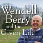 Wendell Berry and the Given Life Cover Image