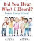 Did You Hear What I Heard?: Poems about School Cover Image