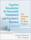 Cognitive Remediation for Successful Employment and Psychiatric Recovery: The Thinking Skills for Work Program Cover Image