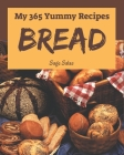 My 365 Yummy Bread Recipes: From The Yummy Bread Cookbook To The Table Cover Image