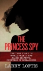 The Princess Spy: The True Story of WWII Spy Aline Griffith, Countess of Romanones Cover Image