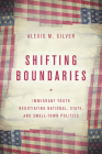Shifting Boundaries: Immigrant Youth Negotiating National, State, and Small-Town Politics Cover Image
