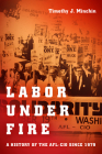 Labor Under Fire: A History of the AFL-CIO Since 1979 Cover Image