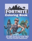 Fortnite Coloring Book: : 100 high-quality coloring pages for kids and adults, color your favorite Fortnite character weapons and more (unoffi Cover Image