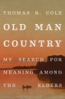 Old Man Country: My Search for Meaning Among the Elders Cover Image