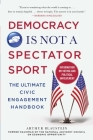 Democracy Is Not a Spectator Sport: The Ultimate Civic Engagement Handbook Cover Image