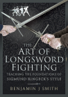 The Art of Longsword Fighting: Teaching the Foundations of Sigmund Ringeck's Style Cover Image