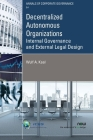 Decentralized Autonomous Organizations: Internal Governance and External Legal Design (Annals of Corporate Governance) Cover Image