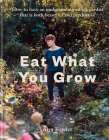 Eat What You Grow: How to have an undemanding edible garden that is both beautiful and productive Cover Image