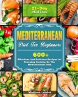 Mediterranean Diet For Beginners: 600+ Effortless And Delicious Recipes for Everyday Cooking On The Mediterranean Diet. ( 21-Day Meal Plan ) Cover Image