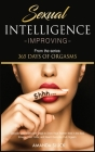 Sexual Intelligence Improving: Discover 29+ Tricks and Traps to Drive Your Partner Wild in the Bed, Enlarge Your Penis, and Reach Everyday Full Orgas Cover Image