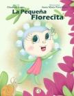 La Pequeña Florecita: Cuento infantil para niños de 5 a 9 años en español. Amor propio, confianza, respeto, valores y autoestima. Libro de m Cover Image