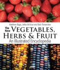 The New Vegetables, Herbs and Fruit: An Illustrated Encyclopedia Cover Image