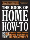 Black & Decker The Book of Home How-To: The Complete Photo Guide to Home Repair & Improvement Cover Image