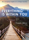 Everything You Need Is Within You: Life-Changing Insights of a Village Teacher Cover Image
