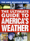 The AMS Weather Book: The Ultimate Guide to America's Weather Cover Image