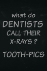 What do dentist call there x-rays? Tooth-pics: Funny dentist notebook about x-rays Cover Image