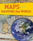 Maps and Mapping the World (Understanding Maps of Our World (Library)) Cover Image