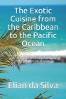 The Exotic Cuisine from the Caribbean to the Pacific Ocean: Recipes with simple ingredients to follow with confidence. A culinary journey for every ta Cover Image