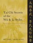 Tai Chi Secrets of the Wu and Li Styles: Chinese Classics, Translations, Commentary Cover Image