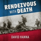 Rendezvous with Death Lib/E: The Americans Who Joined the Foreign Legion in 1914 to Fight for France and for Civilization Cover Image