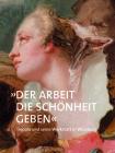 »der Arbeit Die Schönheit Geben«: Tiepolo Und Seine Werkstatt in Würzburg Cover Image