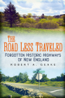 The Road Less Traveled: Forgotten Historic Highways of New England Cover Image