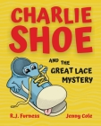 Charlie Shoe and the Great Lace Mystery: Learn How To Tie Your Shoelaces Cover Image