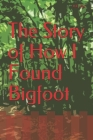 The Story of How I Found Bigfoot Cover Image
