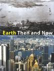 Earth Then and Now: Amazing Images of Our Changing World Cover Image