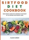 Sirtfood Diet Recipes: Easy and Healthy Diet Recipes for Rapid Weight Loss Cover Image