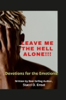 Leave Me the Hell Alone!!!: Devotions for Emotions Cover Image