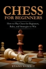 Chess for Beginners: How to Play Chess for Beginners, Rules, and Strategies to Win Cover Image