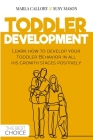 Toddler Development: Learn how to develop your Toddler Behavior in all his growth stages positively. Cover Image