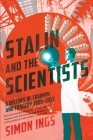 Stalin and the Scientists: A History of Triumph and Tragedy, 1905-1953 Cover Image