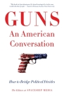 Guns, An American Conversation: How to Bridge Political Divides Cover Image