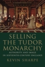 Selling the Tudor Monarchy: Authority and Image in Sixteenth-Century England Cover Image