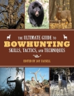 The Ultimate Guide to Bowhunting Skills, Tactics, and Techniques Cover Image