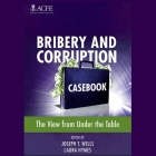 Bribery and Corruption Casebook Lib/E: The View from Under the Table Cover Image