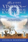 How to Have Visions and Supernatural Knowledge: In the Bible You Didn't Know Existed Cover Image