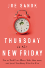 Thursday Is the New Friday: How to Work Fewer Hours, Make More Money, and Spend Time Doing What You Want Cover Image