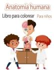 Anatomía humanaLibro para colorear Para niños: Mi primer libro para colorear de las partes del cuerpo humano y de la anatomía humana para niños (Libro Cover Image