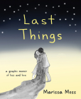 Last Things: A Graphic Memoir of Loss and Love Cover Image
