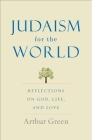 Judaism for the World: Reflections on God, Life, and Love Cover Image