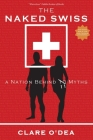 The Naked Swiss: A Nation Behind 10 Myths Cover Image