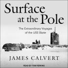 Surface at the Pole Lib/E: The Extraordinary Voyages of the USS Skate Cover Image