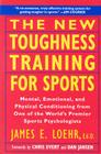The New Toughness Training for Sports: Mental Emotional Physical Conditioning from 1 World's Premier Sports Psychologis Cover Image