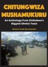Chitungwiza Mushamukuru: An Anthology from Zimbabwe's Biggest Ghetto Town Cover Image
